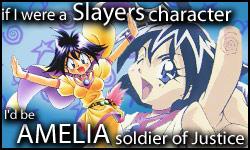 If I were a Slayers character, I'd be Amelia wil tesla Saillune!  Who would you be?